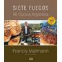 Siete Fuegos Mi Cocina Argentina Mallmann Francis Tapa Dura