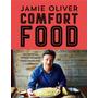 Comfort Food 100 Recetas Imprescindibles Jamie Oliver Nuevo