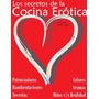 Los Secretos De La Cocina Erótica Recetas Para El Amor !!