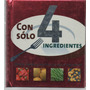 Con Solo 4 Ingredientes. Linda Doeser. Love Food