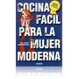 Libro - Cocina Fácil Para La Mujer Moderna - Edic. Especial