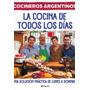 Cocineros Argentinos: La Cocina De Todos Los Días De Vari...