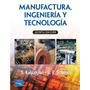 Manufactura, Ingeniería Y Tecnología S. Kalpakjian