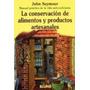 La Conservacion De Alimentos Y Productos Artesanales (man...