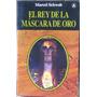 El Rey De La Mascara De Oro - Schwob, Marcel - Abraxas. 2003