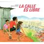 La Calle Es Libre · Kurusa / Ilustra Doppert · Ekaré