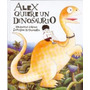 Alex Quiere Un Dinosaurio - Hiawyn Oram & Satoshi Kitamura