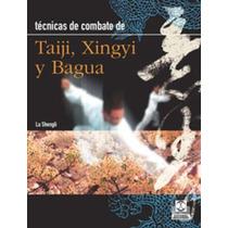 Técnicas De Combate. Taiji, Xingyi Y Bagua - Paidotribo