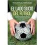 El Lado Sucio Del Futbol - Amaury Ribeiro Jr. Y Otros