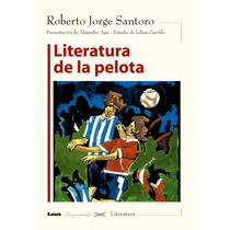 Libro Literatura De La Pelota De Santoro, Roberto