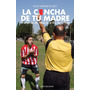 La Cancha De Tu Madre - Hugo Martinez De Leon