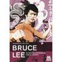 Bruce Lee. El Arte De Expresarse Con El Cuerpo - Bruce Lee