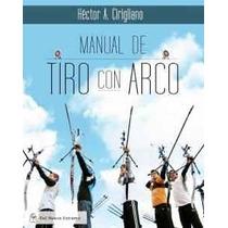 Manual De Tiro Al Arco - Hector Cirigliano