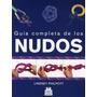 Lindsey Philpott - Guía Completa De Los Nudos (nuevo)