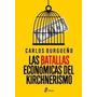 Las Batallas Economicas Del Kirchnerismo - Burgueño