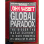 Global Paradox The Bigger The World Economy. John Naisbitt