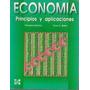 Economía Principios Y Aplicaciones. 1° Ed. Mochon Beker