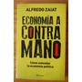 Economía A Contramano - Alferdo Zaiat - Ed. Planeta
