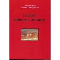 Frigerio - Diker, Educar: Saberes Alterados, Ed. Del Estante