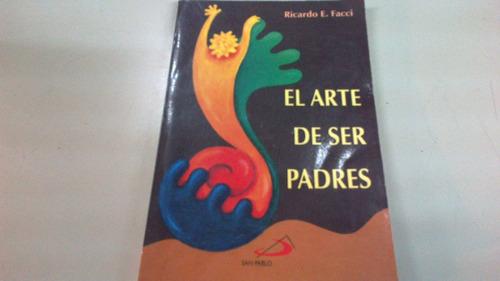 El Arte De Ser Padres. Facci Ricardo