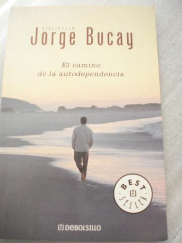 El Camino De La Autodependencia De Jorge Bucay Debolsillo