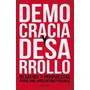 Democracia Y Desarrollo, Desafíos Y Propuestas... (libro)