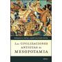 Las Civilizaciones Antiguas De Mesopotamia - Benjamin Foster