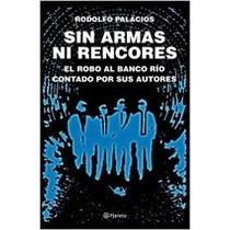 Sin Armas Ni Rencores - Rodolfo Palacios - Planeta