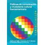 Politicas De Comunicacion Y Cuidadania Cultural Iberoamer...