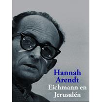 Eichmann En Jerusalén - Hannah Arendt
