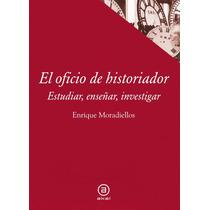 El Oficio Del Historiador - Enrique Moradiellos - Akal