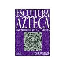 Escultura Azteca Una Aproximacion A Su Estetica Gendrop