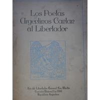 Los Poetas Argentinos Cantan Al Libertador (1ra Ed, S/uso)
