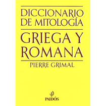 Pierre Grimal Diccionario Mitología Griega Y Romana Paidós