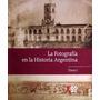 La Fotografia En La Historia Argentina - Tomo 1 - Clarin