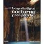 Guia Completa De Fotografia Digital Nocturna Y Con Poca Luz