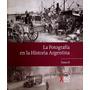 La Fotografia En La Historia Argentina - Tomo 2 - Clarin