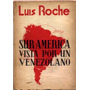 Sur-américa Vista Por Un Venezolano. Luis Roche