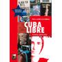 Cuba Libre, Vivir Y Escribir En La Habana De Yoani Sánchez
