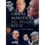 Obras Maestras Del Relato Breve. Cortázar.kafka.borges.