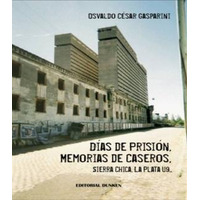 Días De Prisión. Gasparini. Sierra Chica. La Plata. Caseros