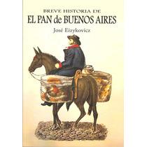 El Pan De Buenos Aires. Breve Historia. José Eizykovicz