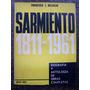 Sarmiento 1811 - 1961 * Biografia Y Antologia De Su Obra *