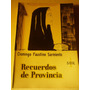 Recuerdos De Mi Provincia. Domingo Faustino Sarmiento. Sur.