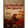 La Batalla De San Ignacio C. M. Gorleri Esc. Superior Guerra