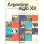 Argentina. Crónica Del Siglo Xx. Romero. Aguilar. Historia