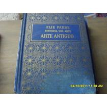 Elie Faure. Historia Del Arte Antiguo.