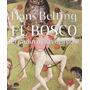 Hans Belting El Bosco El Jardín De Las Delicias Ed Abada
