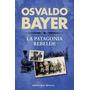 La Patagonia Rebelde - Osvaldo Bayer - Planeta