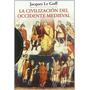 Jacques Le Goff La Civilización Del Occidente Medieval